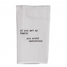 if you met my family you'd understand flour sack towel