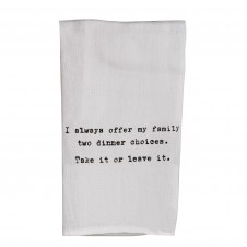 i always offer my family two dinner choices. take it or leave it. flour sack towel