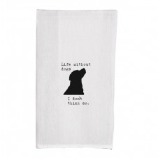life without dogs i don't think so flour sack towel