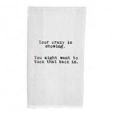 your crazy is showing flour sack towel
