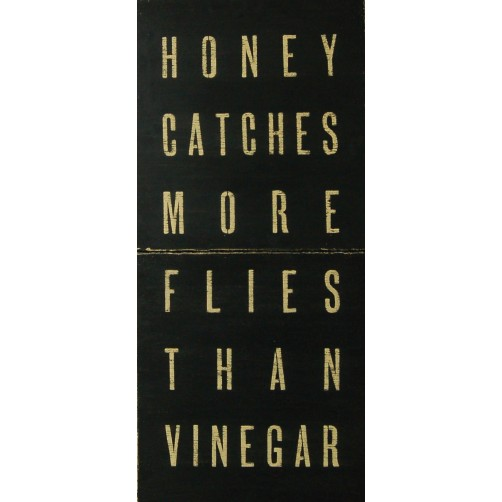 honey catches more flies than vinegar antique sign